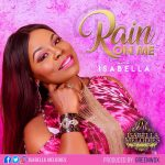 FRESH MUSIC : RAIN ON ME - ISABELLA MELODIES