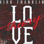 [Audio + Video] Love Theory - Kirk Franklin