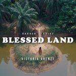[Audio + Video] Blessed Land - Victoria Orenze