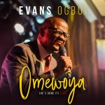"Evans Ogboi Premiers  ""Omewoya"" (He's Done It)"