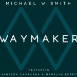 WAYMAKER (Live) Michael W. Smith Featuring Vanessa Campagna & Madelyn Berry