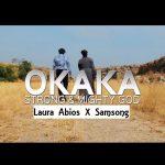 Okaka - Laura Abios ft Samsong