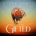 """""""I AM GIFTED"""" Evans Ogboi declares in fresh single."""