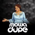 MUSIC : MOWA DUPE -  JULIET OBIOMA