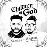 Download Mp3 : Children Of God - Snatcha ft. Angeloh