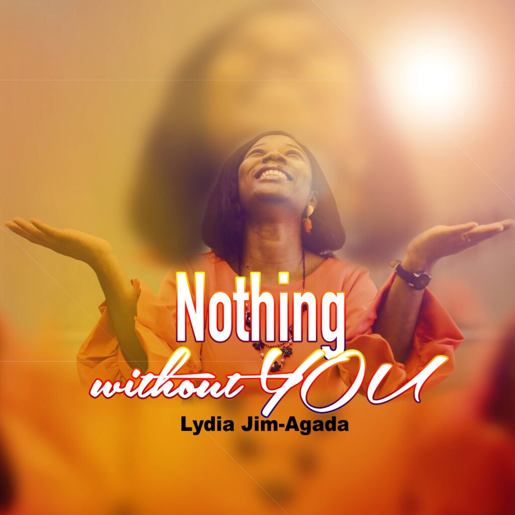 Download Mp3 : Lydia Jim-Agada - Nothing Without You | COGHIVE