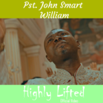 PASTOR JOHN SMART WILLIAM - HIGHLY LIFTED