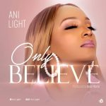 Download Mp3 : ANI LIGHT - ONLY BELIEVE