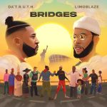 "DA' T.R.U.T.H & Limoblaze joins forces on joint project ""BRIDGES""."