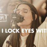 When I Lock Eyes With You - Maverick City Music x UPPERROOM