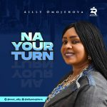 [Audio + Video] Na Your Turn – Ailly Omojehovah