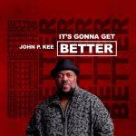 It's Gonna Get Better - John P. Kee