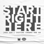 """Casting Crowns releases """"Start Right Here (HGA Version)"""" Feat. KB"""