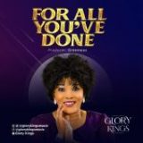 For All You've Done – Glory Kings