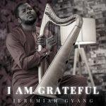 I Am Grateful –  Jeremiah Gyang