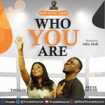 [Music Video] Tinuade – Who You Are Ft. Preye Odede
