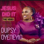[Music Video] Jesus Did It - Dupsy Oyeneyin