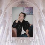 "Melanie Waldman Drops New Single ""Praise The Name"""