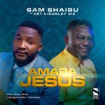 Download Mp3 : Amara Jesus – Sam Shaibu ft. Pst Kingsley Ike