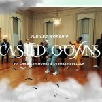 Download Mp3 : Casted Crowns (feat. Chandler Moore & Deborah Bullock) - Jubilee Worship