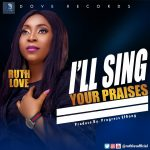 Download Mp3 : I'll Sing Your Praises - Ruth Love