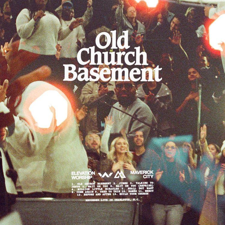 Download Album : Old Church Basement - Elevation Worship & Maverick City