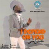 Download Mp3 : I Depend On You – Sam Shaibu