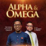 Alpha & Omega - Victor Winner Okeiyi Ft. Slando Okeiyi