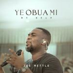 Download Mp3 : Ye Obua Mi (My Help) - Joe Mettle