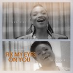 [Music Video] Fix My Eyes On You – Ada Ehi Ft. Sinach