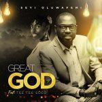Download Mp3 : Great God – Seyi Oluwafemi Ft. Tee Tee Solo