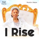 Download Mp : I Rise - Maudlyn Abajuo