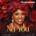 Download Mp3 : Na You - Olufunmike