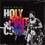 Download Mp3 : Holy Spirit Come - Derin Bello