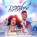 Download Mp3 : Chain Breaker - Adaora Ft. Moses Bliss