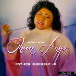 [Music Video] Ohun Ayo - Esther Igbekele