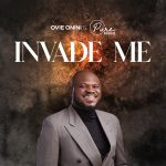 Download Mp3 : Invade Me - Pastor Ovie Onini & Purebreed