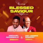 Download Mp3 : Blessed Saviour - Michael Akingbala Feat. Moses Swaray
