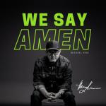 [Music] We Say Amen - Michael King