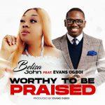 Download Mp3 : Worthy To Be Praised - Belisa John Feat. Evans Ogboi