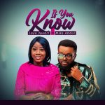 Download Mp3 : If You Know - Layo Jpearl Ft. Mike Abdul