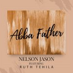 [Music] Abba Father - Nelson Jason Ft Ruth Tehila