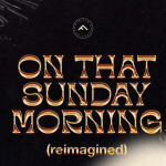 On That Sunday Morning (Reimagined) - Foothills Collective