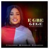 [Music] E Gbe Gege – Dorcas Awolumate