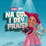 Download Mp3 : Na God I Dey Praise – Chioma Jesus