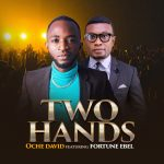 Download Mp3 : Two Hands - Oche David Ft. Fortune Ebel