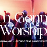 Download Mp3 : I'm Gonna Worship - Maryanne J. George Ft. Dante Bowe